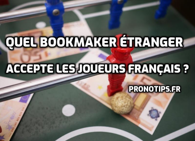 Quel bookmaker étranger accepte les joueurs français ?